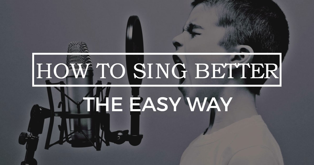 How to Sing Better – The Easy Way
